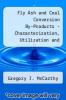 cover of Fly Ash and Coal Conversion By-Products - Characterization, Utilization and Disposal I