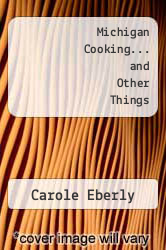 Michigan Cooking... and Other Things by Carole Eberly - ISBN 9780932296009
