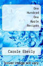 One Hundred One Apple Recipes by Carole Eberly - ISBN 9780932296023