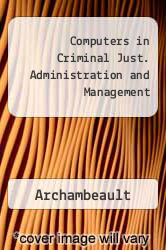 Computers in Criminal Just. Administration and Management Excellent Marketplace listings for  Computers in Criminal Just. Administration and Management  by Archambeault starting as low as $1.99!