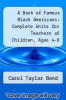 cover of A Book of Famous Black Americans: Complete Units for Teachers of Children, Ages 4-8