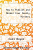cover of How to Publish and Market Your Family History