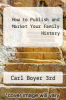 cover of How to Publish and Market Your Family History (3rd edition)