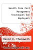 cover of Health Care Cost Management Strategies for Employers