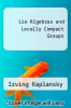 cover of Lie Algebras and Locally Compact Groups