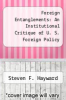 cover of Foreign Entanglements: An Institutional Critique of U. S. Foreign Policy