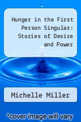 Hunger in the First Person Singular: Stories of Desire and Power by Michelle Miller - ISBN 9780938513155