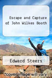 Escape and Capture of John Wilkes Booth by Edward Steers - ISBN 9780939631490