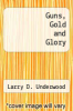 cover of Guns, Gold and Glory