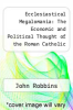 cover of Ecclesiastical Megalomania: The Economic and Political Thought of the Roman Catholic Church (2nd edition)