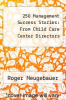 cover of 250 Management Success Stories: From Child Care Center Directors