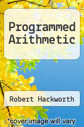 Programmed Arithmetic Excellent Marketplace listings for  Programmed Arithmetic  by Robert Hackworth, Joseph W. Howland and Robert H. Alwin starting as low as $48.52!
