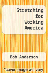Stretching for Working America by Bob Anderson - ISBN 9780960106646