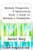 cover of Bermuda Shipwrecks: A Vacationing Diver`s Guide to Bermuda`s Shipwrecks