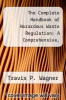 cover of The Complete Handbook of Hazardous Waste Regulation: A Comprehensive, Step-by-Step Guide to the Regulation of Hazardous Wastes under RCRA, TSCA, and Superfund