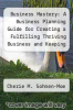 cover of Business Mastery: A Business Planning Guide for Creating a Fulfilling Thriving Business and Keeping it Successful (3rd edition)
