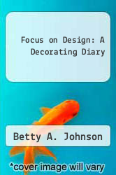 Cover of Focus on Design: A Decorating Diary  (ISBN 978-0962584107)