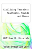 cover of Civilizing Terrains: Mountains, Mounds and Mesas