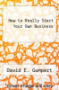 cover of How to Really Start Your Own Business