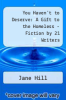cover of You Haven`t to Deserve: A Gift to the Homeless - Fiction by 21 Writers