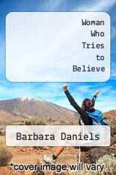Woman Who Tries to Believe by Barbara Daniels - ISBN 9780963654564