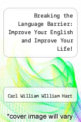 Breaking the Language Barrier: Improve Your English and Improve Your Life! by Carl William WIlliam Hart - ISBN 9780964181304