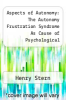 cover of Aspects of Autonomy: The Autonomy Frustration Syndrome As Cause of Psychological Disorder and Autonomy Exercised As Precondition to Personal Well-Being and to the Good Society