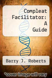 Compleat Facilitator: A Guide by Barry J. Roberts - ISBN 9780964697201