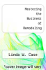 cover of Mastering the Business of Remodeling