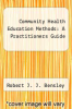 cover of Community Health Education Methods : A Practitioners Guide (1st edition)