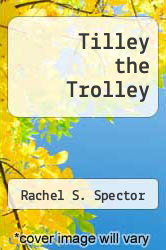 Tilley the Trolley by Rachel S. Spector - ISBN 9780965588706