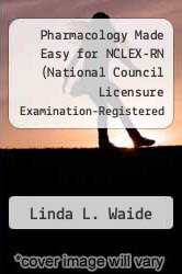 Pharmacology Made Easy for NCLEX-RN (National Council Licensure Examination-Registered Nurse) by Linda L. Waide - ISBN 9780965997515
