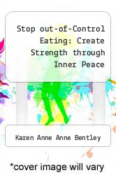 Stop out-of-Control Eating: Create Strength through Inner Peace by Karen Anne Anne Bentley - ISBN 9780966696714