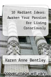 Cover of 10 Radiant Ideas: Awaken Your Passion for Living Consciously EDITIONDESC (ISBN 978-0966696721)