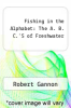 cover of Fishing in the Alphabet: The A. B. C.`S of Freshwater