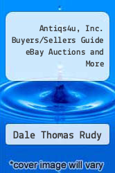 Cover of Antiqs4u, Inc. Buyers/Sellers Guide eBay Auctions and More EDITIONDESC (ISBN 978-0967172903)