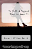 cover of To Tell A Secret Then to Keep It