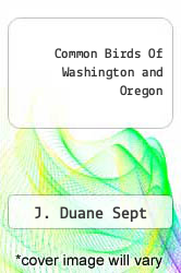 Common Birds Of Washington and Oregon by J. Duane Sept - ISBN 9780973039030