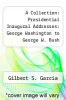 cover of A Collection: Presidential Inaugural Addresses: George Washington to George W. Bush