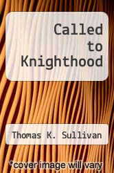 Called to Knighthood by Thomas K. Sullivan - ISBN 9780977743087