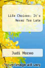cover of Life Choices: It`s Never Too Late