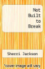 cover of Not Built to Break