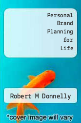 Personal Brand Planning for Life by Robert M Donnelly - ISBN 9780988308459