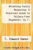 cover of Attacking Faulty Reasoning: A Practical Guide to Fallacy-Free Arguments. by T. Damer