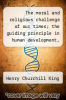 cover of The moral and religious challenge of our times; the guiding principle in human development, Reverenc
