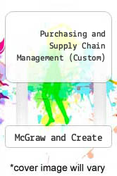 Purchasing and Supply Chain Management (Custom) Excellent Marketplace listings for  Purchasing and Supply Chain Management (Custom)  by McGraw and Create starting as low as $4.86!