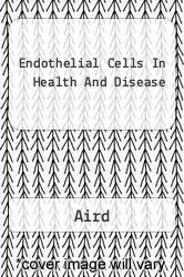 Endothelial Cells In Health And Disease - Aird