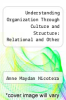 cover of Understanding Organization Through Culture and Structure: Relational and Other Lessons From the African American Organization