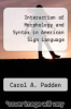 cover of Interaction of Morphology and Syntax in American Sign Language