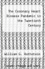 cover of The Coronary Heart Disease Pandemic in the Twentieth Century (1st edition)